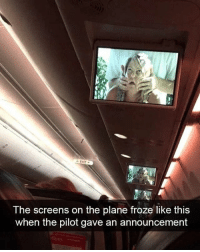 Easily the funniest thing I've seen all day: The screens on the plane froze like this  when the pilot gave an announcement Easily the funniest thing I've seen all day