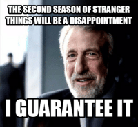 The show just has that feel to it where success will be hard to repeat.: THE SECOND SEASON OFSTRANGER  THINGSWILL BEA DISAPPOINTMENT  I GUARANTEE IT The show just has that feel to it where success will be hard to repeat.