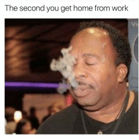 Hell yeah right now 😁😂 🍁Follow ➡ @weedsavage 🍁 weedsavage: The second you get home from work Hell yeah right now 😁😂 🍁Follow ➡ @weedsavage 🍁 weedsavage