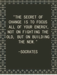 """Energy, Memes, and Focus: """"THE SECRET OF  2  CHANGE IS TO FOCUS  ALL OF YOUR ENERGY  NOT ON FIGHTING THE  OLD, BUT ON BUILDING  THE NEW  SOCRATES 1. Don't believe me (just try) 2. This is completely nuts. (trust me) 3. Go to -> http://bit.ly/LawofAttractionMaster and You`ll be amazed by this Powerful Law of Attraction Technique!  4. You Will Learn the most powerful Law of Attraction Secret and even How To Force The Universe To Manifest Anything You Seriously Want. 5. Over 8,000 people who took this Free assessment and training can`t be wrong! See for yourself!"""
