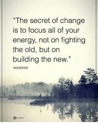 """Memes, Socrates, and 🤖: """"The secret of change  is to focus all of your  energy, not on fighting  the old, but on  building the new  33  SOCRATES """"The secret of change is to ficus all of your energy, not on fighting the old, but on building the new."""" - Socrates powerofpositivity"""