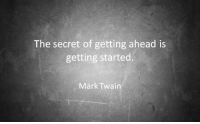Getting Started: The secret of getting ahead is  getting started  Mark Twain