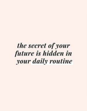 Future, Hidden, and Secret: the secret of your  future is hidden inn  your daily routine