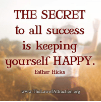 Memes, Library, and Libraries: THE SECRET  to all success  is keeping  yourself HAPPY  Esther Hicks  www.The LawofAttraction.org <3 The Law Of Attraction Library  .