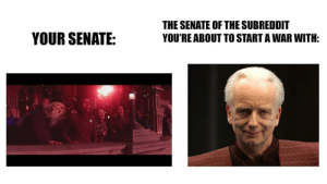Tumblr, Blog, and Http: THE SENATE OF THE SUBREDDIT  YOU'RE ABOUT TO START A WAR WITH:  YOUR SENATE: scifiseries:  A message to /r/sequelmemes