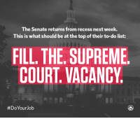 The American people deserve more than a gridlocked judicial system. Senate leaders, it's time to give Judge Garland a fair hearing and an up-or-down vote.: The Senate returns from recess next week.  This is what should be at the top of their to-do list:  FILL THE SUPREME  COURT VACANCY  #Do Your Job The American people deserve more than a gridlocked judicial system. Senate leaders, it's time to give Judge Garland a fair hearing and an up-or-down vote.