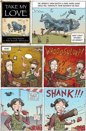 Funny Web Comics 34: THE SERENITY CREW ENJOYS A RARE SHORE LEAVE  WHILE MAL TRANSACTS SOME BUSINESS ON РИСК.  TAKE MY  LOVE  WHAT COULP  POSSIBL)y  G0 WRONG?  STORY: Mark Bourne  T Mike Russell & Bil Mudron  500N!  蓝日  犧 Funny Web Comics 34