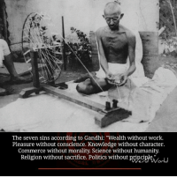 "Memes, Conscience, and 🤖: The seven sins according to Gandhi: ""Wealth without work.  Pleasure without conscience. Knowledge without character.  Commerce without morality. Science without humanity.  Religion without sacrifice. Politics without principle"