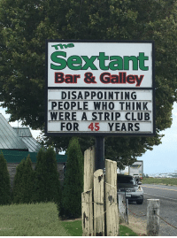 Club, Strip Club, and Who: the  Sextant  Bar & Galley  DISAPPOINTING  PEOPLE WHO THINK  WERE A STRIP CLUB  FOR 45 YEARS Honest mistake