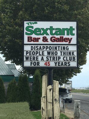 Club, Funny, and Strip Club: the  Sextant  Bar & Galley  DISAPPOINTING  PEOPLE WHO THINK  WERE A STRIP CLUB  FOR 45 YEARS Honest mistake via /r/funny https://ift.tt/2xVAK5N