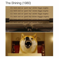 """The Shining (1980)  All bork and no """"good boy"""" makes doggo angery  All bork and no """"good boy"""" makes doggo angrey  All bork and no """"good boy"""" makes doggo angery  All bork and no """"good boy; makes dogggo angery  Au bork and no good boy makes d  angery  meme gourmet Actually loled super hard at this one 🤣😁 rp: @memegourmet shiba shibainu shibagram shibstagram shibastagram shibamania theshining"""