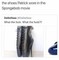 Omg, Shoes, and SpongeBob: the shoes Patrick wore in the  Spongebob movie  Daibellaaa @Daibellaaa  What the fuck. What the fuck!?! omg how do u even wear these i