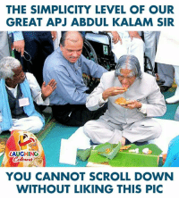 Simplicity, Indianpeoplefacebook, and Abdul Kalam: THE SIMPLICITY LEVEL OF OUR  GREAT APJ ABDUL KALAM SIR  LAUGHING  YOU CANNOT SCROLL DOWN  WITHOUT LIKING THIS PIC #APJAbdulKalam #PeoplesPresident #MissileManOfIndia