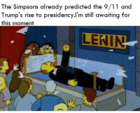 """9/11, Memes, and The Simpsons: The Simpsons already predicted the 9/11 and  Trump's rise to presidency.l'm sti awaiting for  this moment  LENIN <p>KOMMUNIST MEMES ON THE RISE!!! BUY IT NOW!!! via /r/MemeEconomy <a href=""""http://ift.tt/2toAlc3"""">http://ift.tt/2toAlc3</a></p>"""