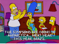 The Simpsons: THE SIMPSONS ARE GOING to  ANTARCTICA NEXT YEAR  THIS YEAR, BRAZIL.