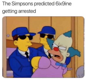 Simpsons did it!!! https://t.co/UyaoqEY54A: The Simpsons predicted 6ix9ine  getting arrested Simpsons did it!!! https://t.co/UyaoqEY54A