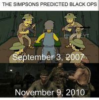 Memes, The Simpsons, and Black: THE SIMPSONS PREDICTED BLACK OPS  September 3, 2007  Voltaic Y  November 9, 2010 What can't the Simpsons predict?