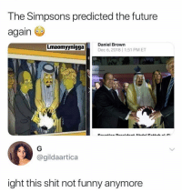 Funny, Future, and Memes: The Simpsons predicted the future  again  Lmaomyynigga  Daniel Brown  Dec 6,2018 1:51 PM ET  @gildaartica  ight this shit not funny anymore Wtf 😳
