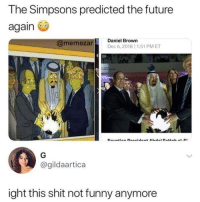 low key got me freaked out😂🤣: The Simpsons predicted the future  again  @memezan  Daniel Brown  Dec 6,2018 1:51 PMET  @gildaartica  ight this shit not funny anymore low key got me freaked out😂🤣