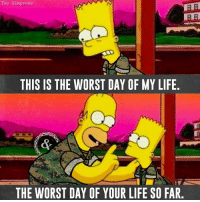 The Simpsons: The Simpsons  THIS IS THE WORST DAY OF MY LIFE  THE WORST DAY OF YOUR LIFE SO FAR