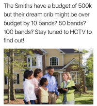Hood Hunters premieres tonight only on HGTV!: The Smiths have a budget of 500k  but their dream crib might be over  budget by 10 bands? 50 bands?  100 bands? Stay tuned to HGTVto  find out! Hood Hunters premieres tonight only on HGTV!