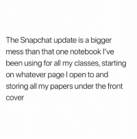 Memes, Notebook, and Snapchat: The Snapchat update is a bigger  mess than that one notebook l've  been using for all my classes, starting  on whatever page l open to and  storing all my papers under the front  cover When Snapchat updates 💩@loud