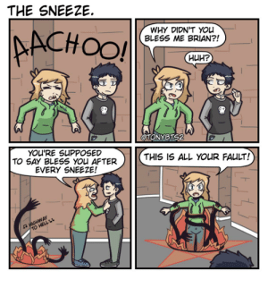 Funny, Haha, and Why: THE SNEEZE  AACHOO!  WHY DIDN'T YOu  BLESS ME BRIAN?!  нин?  @TONYBTS2  YOU'RE SUPPOSED  TO SAY BLESS YOu AFTER  EVERY SNEEZE!  THIS IS ALL YOUR FAULT!  HIGHWAY  TO HELLL1 This is funny haha