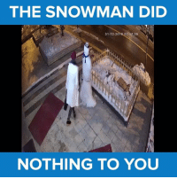 Why is she so angry? 🤔🤔 #itsviral: THE SNOWMAN DID  31-12-20  02 7:05  NOTHING TO YOU Why is she so angry? 🤔🤔 #itsviral