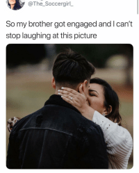 Memes, 🤖, and Got: @The_Soccergirl  So my brother got engaged and I can't  stop laughing at this picture Do you see it?