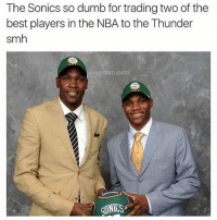 Be Like, Dumb, and Memes: The Sonics so dumb for trading two of the  best players in the NBA to the Thunder  smh  STLIGHTS  CLINICS Bandwagon NBA fans be like 😴💀