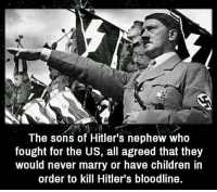 https://t.co/lpd8VnYeTB: The sons of Hitler's nephew who  fought for the US, all agreed that they  would never marry or have children in  order to kill Hitler's bloodline. https://t.co/lpd8VnYeTB