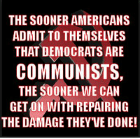 America, Memes, and Time: THE SOONER AMERICANS  ADMIT TO THEMSELVES  THAT DEMOCRATS ARE  COMMUNISTS,  THE SOONER WE CAN  GET ON,WITH REPAIRING  THE DAMAGE THEYVE DONE! It's time to choose sides in America.