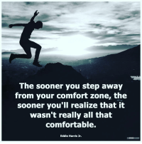 Memes, 🤖, and Step: The sooner you step away  from your comfort zone, the  sooner you'll realize that it  wasn't really all that  comfortable.  Eddie Harris Jr.  MIND