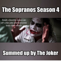 """Batman, Joker, and Memes: The Sopranos Season 4  Ralph cifaretto makes an  off-color joke and everyone  loses their minds  Summed up by The Joker """"I got bigger things to worry about than Ginny Sac's fat fuckin ass!"""" sopranos tonysoprano thesopranos batman joker"""
