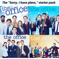 """This is me haha: The """"Sorry, I have plans,"""" starter pack  e the office  Officeter Pct  the office  the o  heofficegeeks This is me haha"""