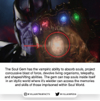 Memes, Trap, and Access: The Soul Gem has the vampiric ability to absorb souls, project  concussive blast of force, devolve living organisms, telepathy,  and shapeshifting abilities. The gem can trap souls inside itself  in an idyllic world where it's wielder can access the memories  and skills of those imprisoned within Soul World.  步@VILLA INPEDIA  ILLA INTRUEFACTS Well this concludes the Infinity Gem series. I really hope you guys found them useful. Let me know in comments which post was your favorite 😁 marvel Thanos awesome marvelstudios infinitywar