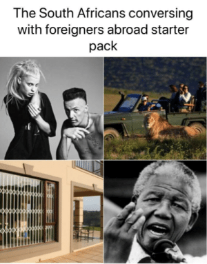 Starter Packs, Starter Pack, and South: The South Africans conversing  with foreigners abroad starter  pack The South Africans conversing with foreigners abroad starter pack