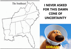 Reddit, Soon..., and Never: The Southeast  I NEVER ASKED  FOR THIS DAMN  CONE OF  UNCERTAINTY  DORIAN Too soon?