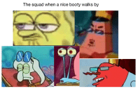 Booty: The squad when a nice booty walks by