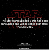 Jedi, Memes, and 🤖: The Star Wars: Episode 8 title has been  announced and will be called Star Wars:  The Last Jedi.  Fact #1  Starwarsfacts. Q: What do you think of the title? I think is amazing!!! starwarsfacts
