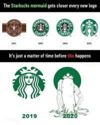 Starbucks, Time, and Change: The Starbucks mermaid gets closer every new logo  ARBUG  BU  RBU  OFFE  OFF  . TEA  TM  1971  1987  1992  2011  It's just a matter of time before this happens  2019 New logos They change so much.