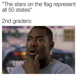 """So, thats what they are by Holofan4life FOLLOW HERE 4 MORE MEMES.: """"The stars on the flag represent  all 50 states  2  nd graders  : So, thats what they are by Holofan4life FOLLOW HERE 4 MORE MEMES."""