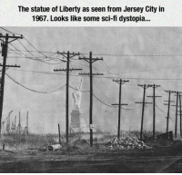 Statue of Liberty, Old, and Liberty: The statue of Liberty as seen from Jersey City in  1967. Looks like some sci-fi dystopia... <p>An Old Picture Of The Statue Of Liberty.</p>