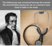 Heart, Her, and Because: The stethoscope was conceived because the inventor  felt uncomfortable placing his ear on a woman's bare  chest to listen to her heart. https://t.co/TeYKnt9wfx