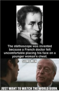 """<p>Why? via /r/memes <a href=""""http://ift.tt/2o60IwY"""">http://ift.tt/2o60IwY</a></p>: The stethoscope was invented  because a French doctor felt  uncomfortable placing his face on a  younger woman's chest.  SOMEMEN  UST WANT TO WATCH THE WORLD BURN. <p>Why? via /r/memes <a href=""""http://ift.tt/2o60IwY"""">http://ift.tt/2o60IwY</a></p>"""