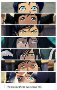 Legend of korra: The stories these eyes could tell. Legend of korra