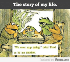 "Life, Another, and Com: The story of my life.  ""We must stop eating!"" cried Toad  as he ate another.  featured on iFunny.com"
