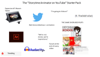 """Annoyi: The """"Storytime Animator on YouTube"""" Starter Pack  Expensive AF Wacom  Tablet  """"I'm going to Vidcon!""""  (ft. TheOdd1sOut)  THE SAME OVERUSED PLOTS  Well done slideshow= animation  DITCHIN  SCHOOL  """"We're not  clones, we re  inspirations.""""  ft. TheOdd1sOut 8  Gabriel Galaxy  5:07  An  Fanart at the  end of every  MY ART TEACHER HATED ME  Audacity. Videc  Working In Retail (Animation)  Sultan Sketches 68kK views 6 months ago  What do you call a story about an earlier annoyi  better than before, I spent  Trending"""