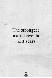 Hearts,  Scars, and The: The strongest  hearts have the  most Scars.