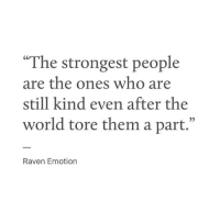 """Raven, World, and Who: """"The strongest people  are the ones who are  still kind even after the  world tore them a part.""""  35  Raven Emotion"""